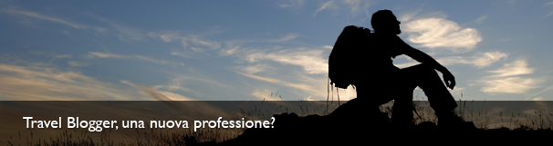 Travel Blogger, una nuova professione?